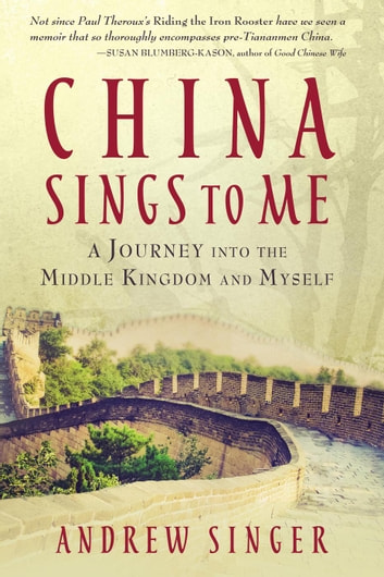 China Sings to Me: A Journey into the Middle Kingdom and Myself ebook by Andrew Singer