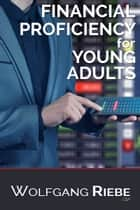 Financial Proficiency For Young Adults ebook by Wolfgang Riebe