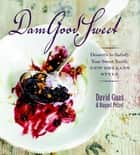 DamGoodSweet - Desserts to Satisfy Your Sweet Tooth, New Orleans Style ebook by David Guas, Raquel Pelzel
