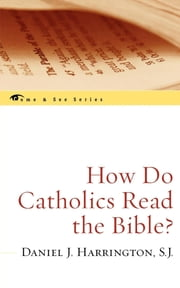 How Do Catholics Read the Bible? ebook by Daniel J. Harrington S.J.