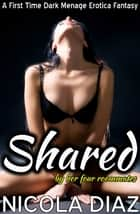 Shared by the Four Roommates: A First Time Dark Menage Erotica Fantasy ebook by Nicola Diaz