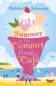 Summer at the Comfort Food Cafe: The 2016 bestselling summer romance everyone is falling in love with! ebook by Debbie Johnson
