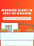 Morning Glory in East-of-Kailash - (Penguin Petit) ebook by Manjula Padmanabhan