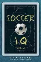 Soccer iQ Vol 2: More of What Smart Players Do ebook by Dan Blank
