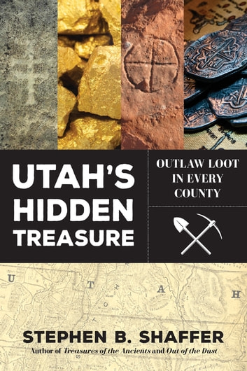 Utah's Hidden Treasure - Outlaw Loot in Every County ebook by Stephen B. Shaffer