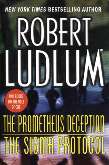 The Prometheus Deception/The Sigma Protocol eBook by Robert Ludlum