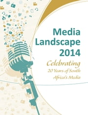 Media Landscape 2014: Celebrating 20 Years of South Africa's Media ebook by Kobo.Web.Store.Products.Fields.ContributorFieldViewModel