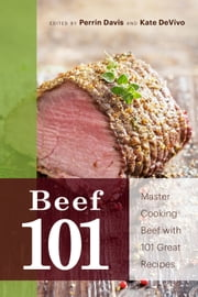 Beef 101 - Master Beef with 101 Great Recipes ebook by Kate DeVivo