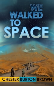 We Walked to Space ebook by Chester Burton Brown