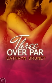 Three Over Par ebook by Cathryn Brunet
