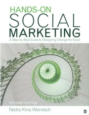 Hands-On Social Marketing - A Step-by-Step Guide to Designing Change for Good ebook by Nedra Kline Weinreich