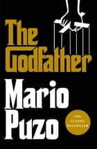 The Godfather - The classic bestseller that inspired the legendary film ebook by