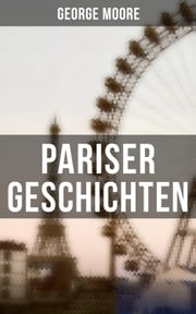 Pariser Geschichten ebook by George Moore, Max Meyerfeld