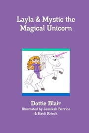 Layla & Mystic the Magical Unicorn ebook by Dottie Blair