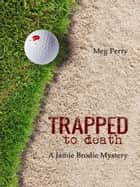Trapped to Death: A Jamie Brodie Mystery ebook by Meg Perry