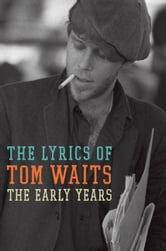 The Early Years - The Lyrics of Tom Waits 1971-1983 ebook by Tom Waits