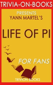 Life of Pi: A Novel by Yann Martel (Trivia-on-Books) ebook by Trivion Books