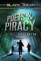 Poets and Piracy - Black Ocean, #3 eBook by J.S. Morin