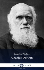 Delphi Complete Works of Charles Darwin (Illustrated) ebook by Charles Darwin