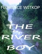 The River Boy ebook by Florence Witkop