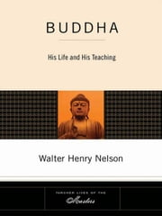 Buddha - His Life and His Teaching ebook by Walter Henry Nelson