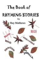 The Book of Rhyming Stories ebook by Ray Mathews