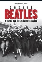 Dossiê Beatles ebook by Daniel Rodrigues Aurélio