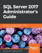 SQL Server 2017 Administrator's Guide ebook by Marek Chmel, Vladimir Muzny