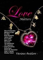 Love Matters ebook by Crimson Cloak Publishing,Nkosi Ife Bandele,Marleen Barr,Eva Bell,Brian Bossetta,Janice Clark,K S Collier,Mark Conte,Don Ford,Joe Giambrone,JR Ingrisano,Anjana Pradeep,Esma Race,Patrick Shanahan,Peter Jacob Streitz,Wesley Tallant