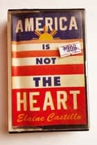 America Is Not the Heart ebook by Elaine Castillo