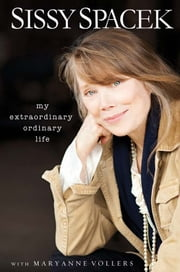 My Extraordinary Ordinary Life ebook by Sissy Spacek