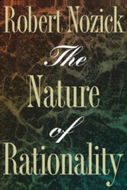 The Nature of Rationality ebook by Nozick, Robert