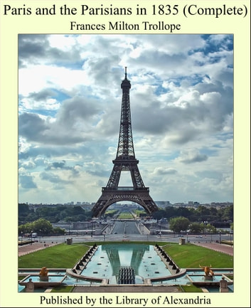 Paris and the Parisians in 1835 (Complete) ebook by Frances Milton Trollope