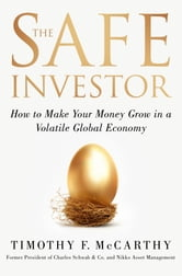 The Safe Investor - How to Make Your Money Grow in a Volatile Global Economy ebook by Tim McCarthy