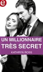 Un millionnaire très secret ebook by Kathryn Ross