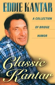 Classic Kantar: A Collection of Bridge Humor ebook by Eddie Kantar