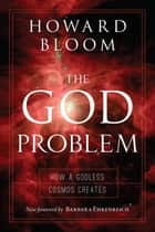 The God Problem ebook by Howard Bloom,Barbara Ehrenreich