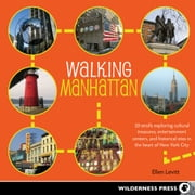 Walking Manhattan - 30 Strolls Exploring Cultural Treasures, Entertainment Centers, and Historical Sites in the Heart of New York City ebook by Ellen Levitt