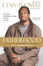 Fatherhood - Rising to the Ultimate Challenge ebook by Etan Thomas, Nick Chiles, Tony Dungy