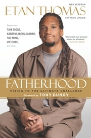 Fatherhood - Rising to the Ultimate Challenge ebook by Etan Thomas,Nick Chiles