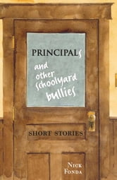 Principals and Other Schoolyard Bullies - Short Stories ebook by Nick Fonda