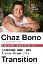 Transition - Becoming Who I Was Always Meant to Be ebook by Chaz Bono, Billie Fitzpatraick