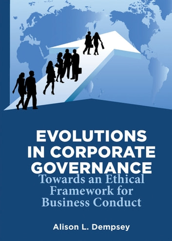 evolution of corporate governance Compliance & conviction: the evolution of enlightened corporate governance [curtis j crawford] on amazoncom free shipping on qualifying offers from the mid-1970s to the present moment, us corporations have struggled to adapt to a globalizing economy.