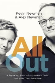 All Out - A Father and Son Confront the Hard Truths That Made Them Better Men ebook by Kevin Newman,Alex Newman