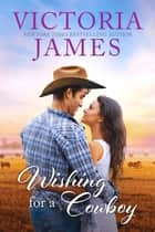 Wishing for a Cowboy ebook by Victoria James
