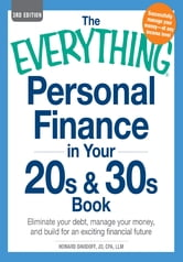 The Everything Personal Finance in Your 20s and 30s Book: Eliminate your debt, manage your money, and build for an exciting financial future ebook by Howard Davidoff