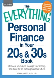 The Everything Personal Finance in Your 20s and 30s Book: Eliminate your debt, manage your money, and build for an exciting financial future - Eliminate your debt, manage your money, and build for an exciting financial future ebook by Howard Davidoff