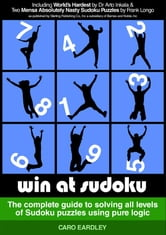 Win at Sudoku (The complete guide to solving all levels of Sudoku puzzles using pure logic) ebook by Caro Eardley