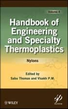 Handbook of Engineering and Specialty Thermoplastics, Nylons ebook by Sabu Thomas,Visakh P. M.