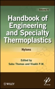 Handbook of Engineering and Specialty Thermoplastics, Nylons ebook by Sabu Thomas,Visakh P.M.